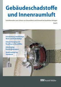 Cover der Schriftenreihe Gebäudeschadstoffe und Innenraumluft, Band 9 mit den Themen Entschichtung asbesthaltiger Wand- und Deckenbeläge, Asbestentsorgung, asbesthaltige Brandschutzklappen und Neueinstufung von Titandioxid