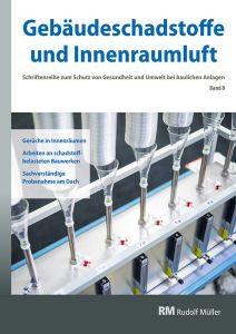 Cover der Schriftenreihe Gebäudeschadstoffe und Innenraumluft, Band 8 mit den Themen Gerüche in Innenräumen, Arbeiten an schadstoffbelasteten Bauwerken, sachverständige Probenahme am Dach